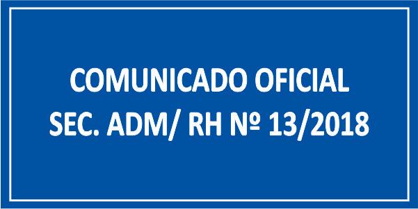 COMUNICADO OFICIAL SEC. ADM/ RH Nº 13/2018