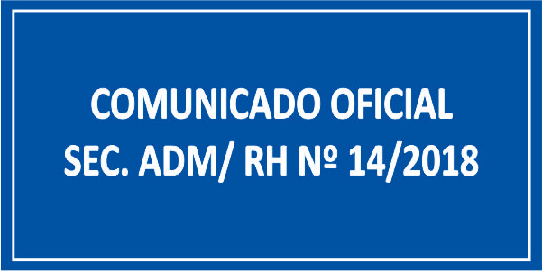 COMUNICADO OFICIAL SEC. ADM/ RH Nº 14/2018