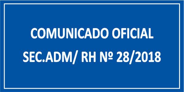 COMUNICADO OFICIAL SEC. ADM/ RH Nº 28/2018